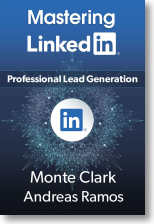 Mastering LinkedIn for Professional Lead Generation | Book on B2B lead gen for business | By Monte Clark and Andreas Ramos